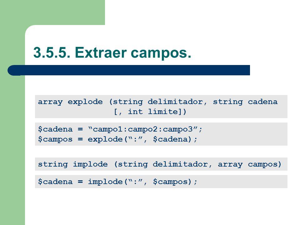 3.5.5. Extraer campos. array explode (string delimitador, string cadena. [, int límite]) $cadena = campo1:campo2:campo3 ;